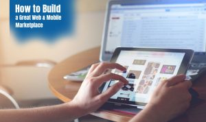 How to Build a Great Web & Mobile Marketplace